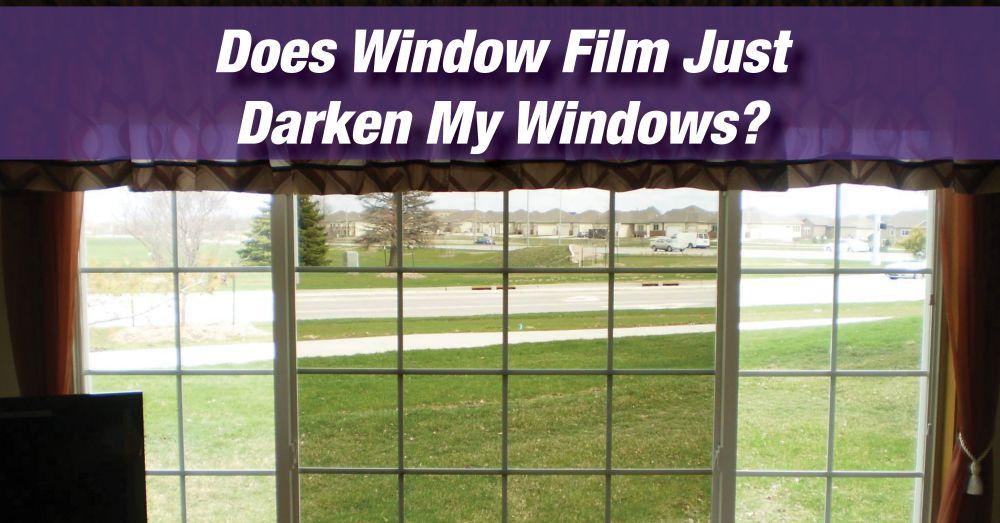 does window film darken my windows pic